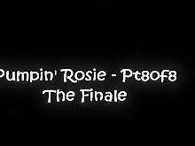 Pumpin\' Rosie-The Finale!