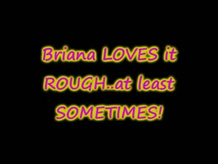 Briana likes Rough sex