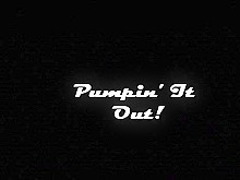 Pumpin\' It Out!